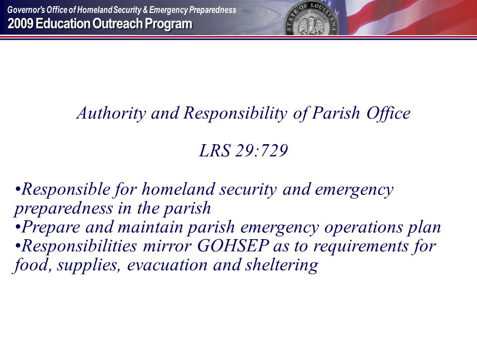 Authority and Responsibility of Parish Office LRS 29:729 Responsible for homeland security and emergency preparedness in the parish Prepare and mainta