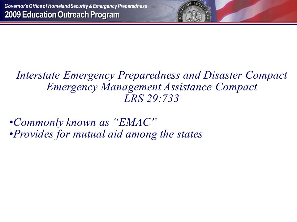 Interstate Emergency Preparedness and Disaster Compact Emergency Management Assistance Compact LRS 29:733 Commonly known as EMAC Provides for mutual a