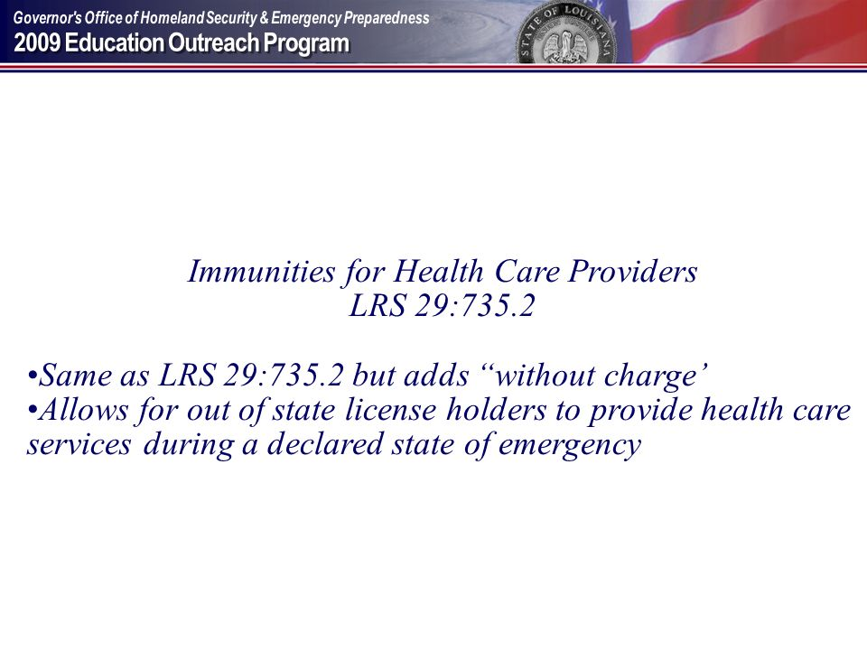 Immunities for Health Care Providers LRS 29:735.2 Same as LRS 29:735.2 but adds without charge Allows for out of state license holders to provide heal