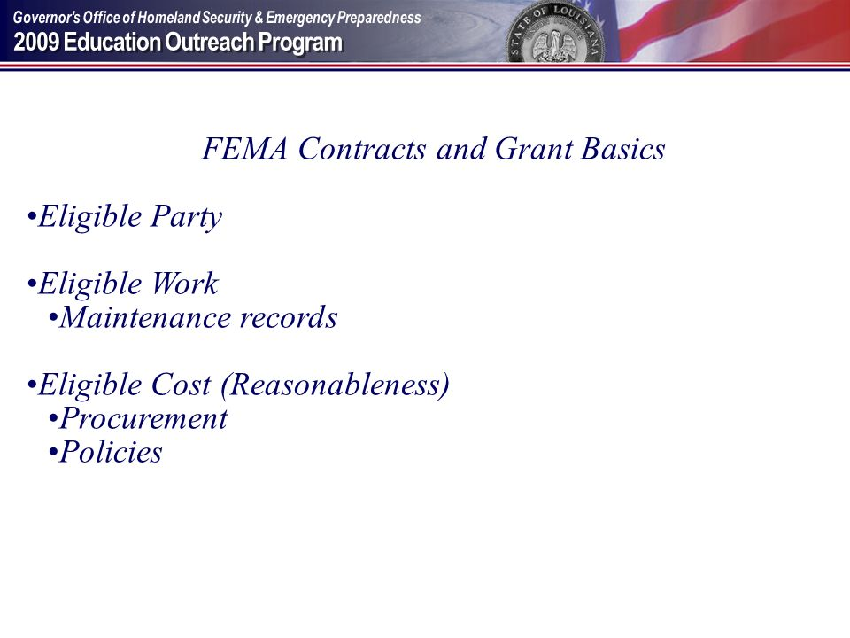 FEMA Contracts and Grant Basics Eligible Party Eligible Work Maintenance records Eligible Cost (Reasonableness) Procurement Policies