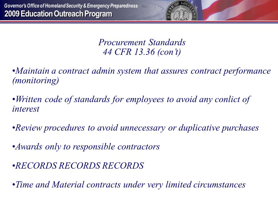 Procurement Standards 44 CFR 13.36 (cont) Maintain a contract admin system that assures contract performance (monitoring) Written code of standards fo
