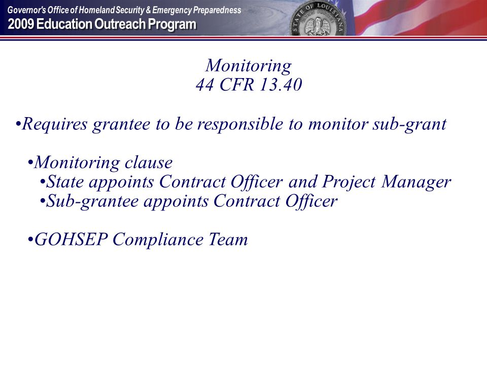 Monitoring 44 CFR 13.40 Requires grantee to be responsible to monitor sub-grant Monitoring clause State appoints Contract Officer and Project Manager