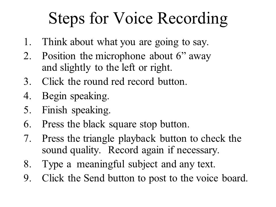 Steps for Voice Recording 1.Think about what you are going to say.
