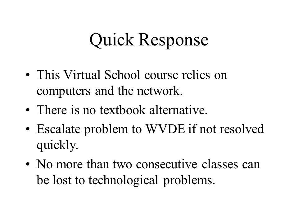 Quick Response This Virtual School course relies on computers and the network.