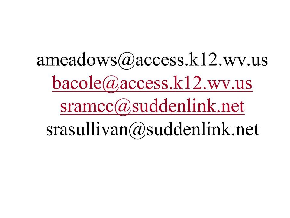 ameadows@access.k12.wv.us bacole@access.k12.wv.us sramcc@suddenlink.net srasullivan@suddenlink.net bacole@access.k12.wv.us sramcc@suddenlink.net