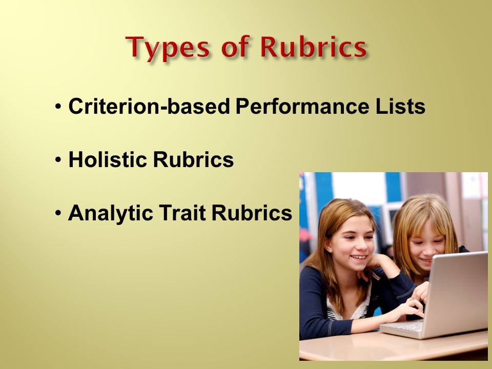 Criterion-based Performance Lists Holistic Rubrics Analytic Trait Rubrics