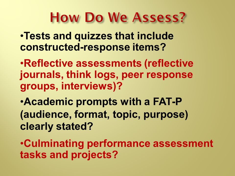Culminating performance assessment tasks and projects? Tests and quizzes that include constructed-response items? Reflective assessments (reflective j