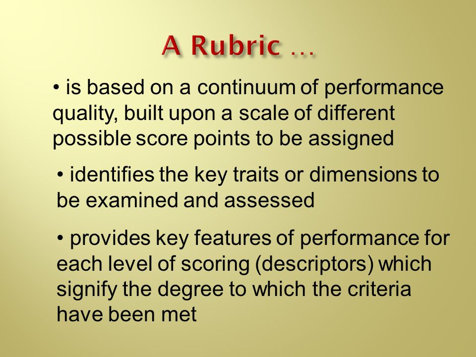 is based on a continuum of performance quality, built upon a scale of different possible score points to be assigned identifies the key traits or dime