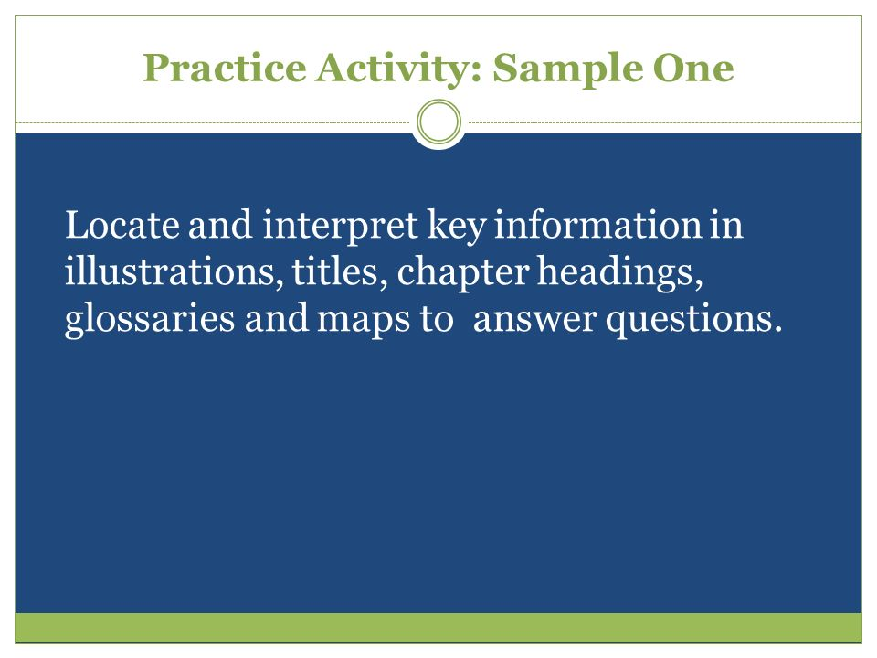 Practice Activity: Sample One Locate and interpret key information in illustrations, titles, chapter headings, glossaries and maps to answer questions