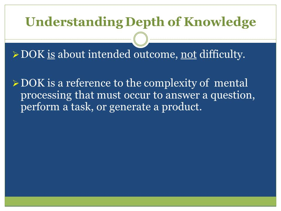 Understanding Depth of Knowledge Words like explain or analyze have to be considered in context.