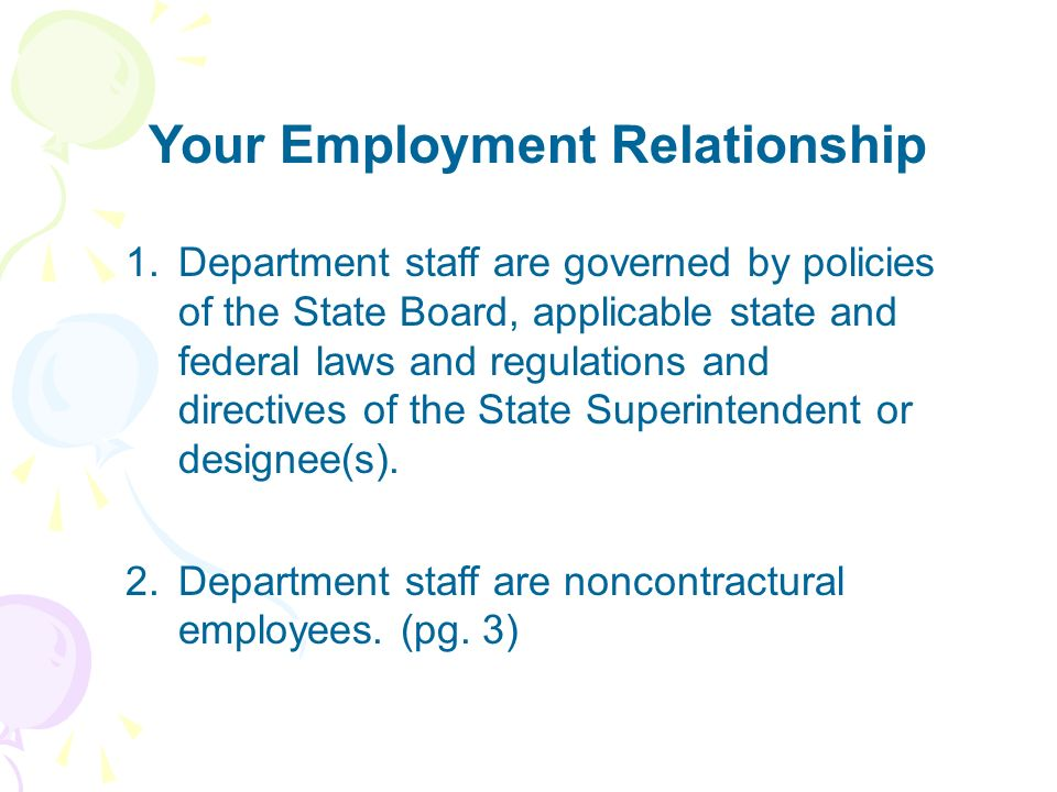 Your Employment Relationship 1.Department staff are governed by policies of the State Board, applicable state and federal laws and regulations and dir
