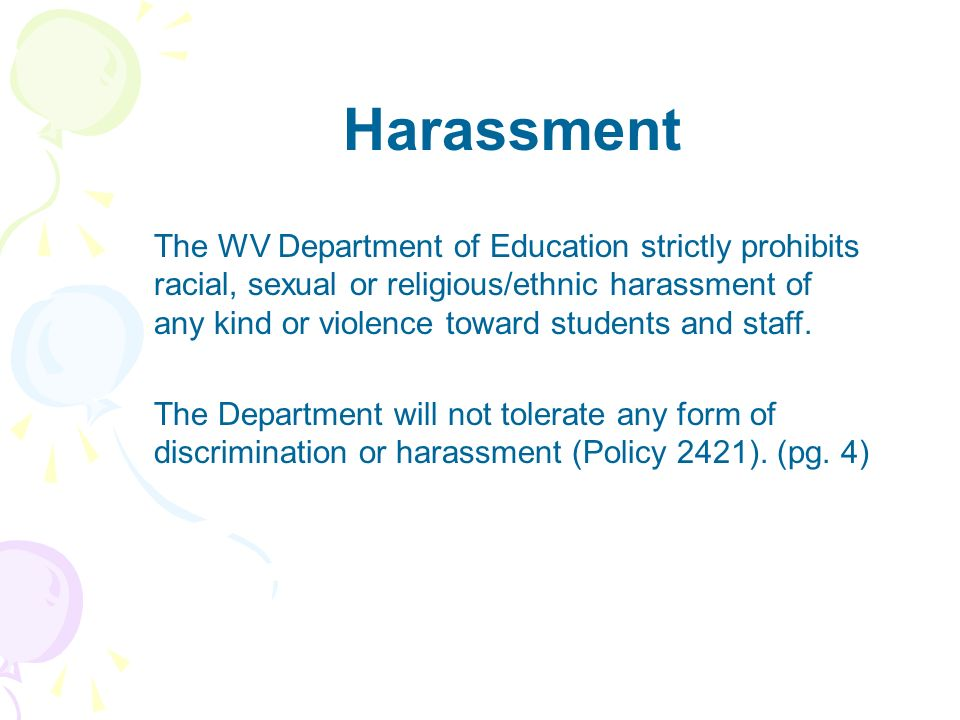 Harassment The WV Department of Education strictly prohibits racial, sexual or religious/ethnic harassment of any kind or violence toward students and