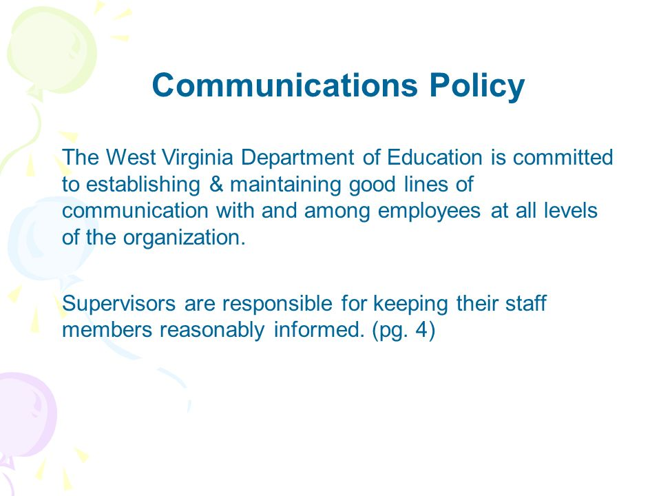 Communications Policy The West Virginia Department of Education is committed to establishing & maintaining good lines of communication with and among