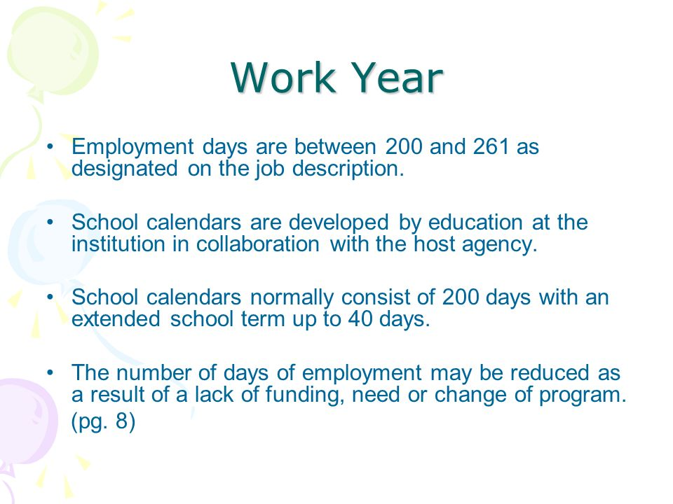 Work Year Employment days are between 200 and 261 as designated on the job description. School calendars are developed by education at the institution