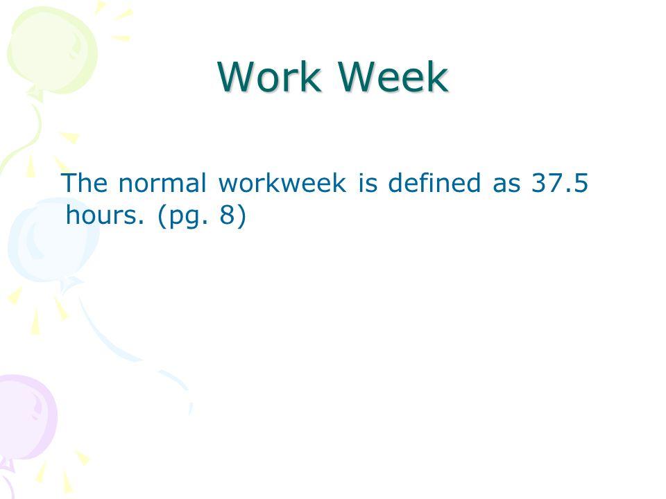 Work Week The normal workweek is defined as 37.5 hours. (pg. 8)
