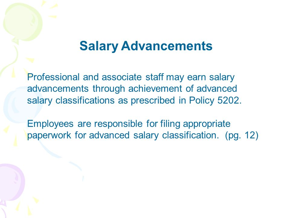 Salary Advancements Professional and associate staff may earn salary advancements through achievement of advanced salary classifications as prescribed