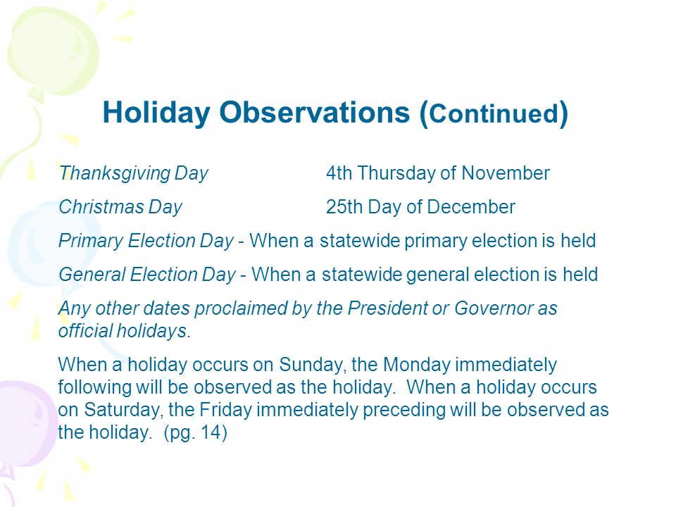 Holiday Observations ( Continued ) Thanksgiving Day4th Thursday of November Christmas Day25th Day of December Primary Election Day - When a statewide