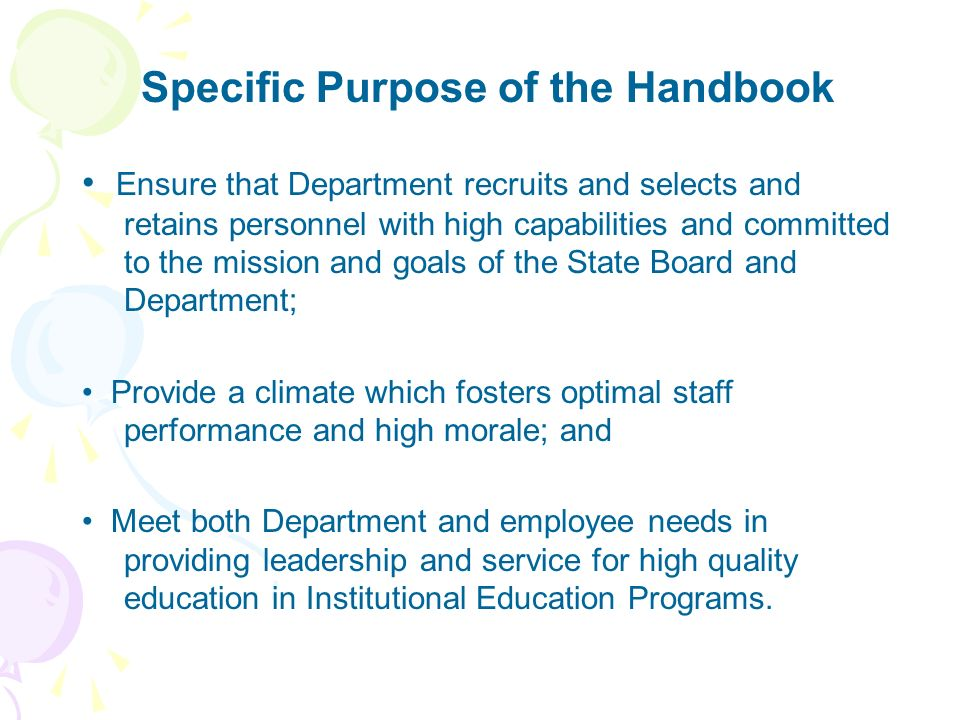 Specific Purpose of the Handbook Ensure that Department recruits and selects and retains personnel with high capabilities and committed to the mission