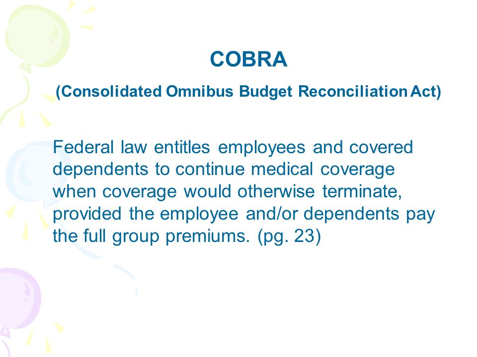 COBRA (Consolidated Omnibus Budget Reconciliation Act) Federal law entitles employees and covered dependents to continue medical coverage when coverag