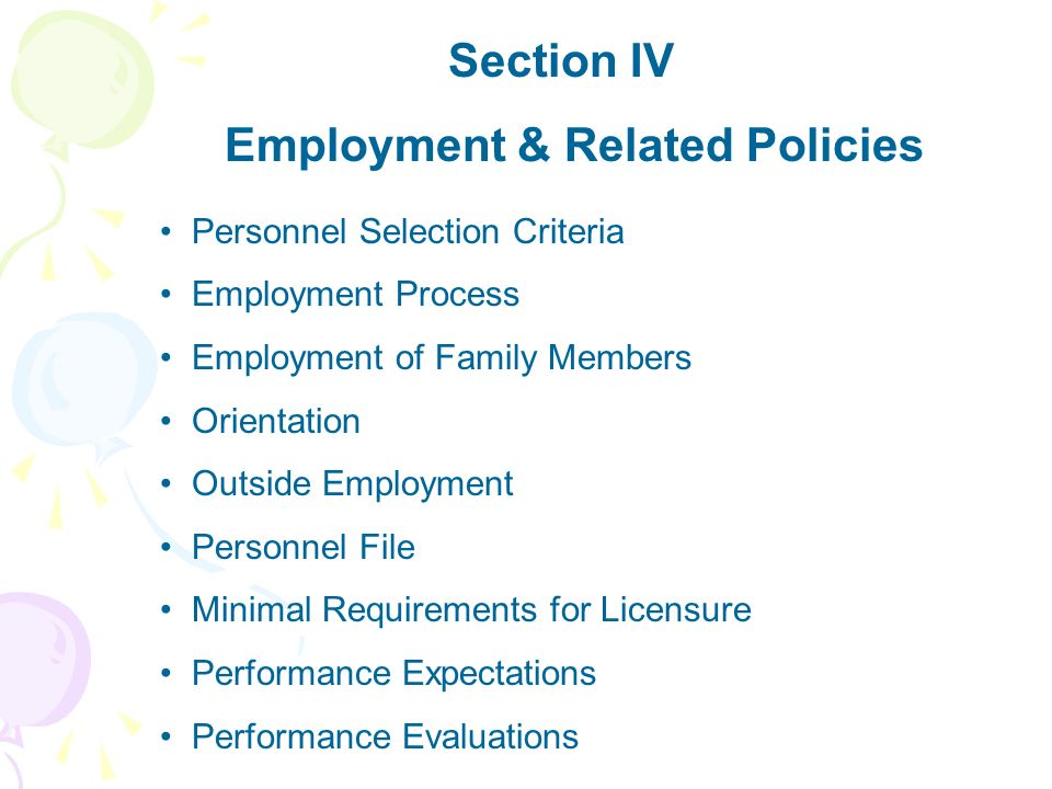 Section IV Employment & Related Policies Personnel Selection Criteria Employment Process Employment of Family Members Orientation Outside Employment P