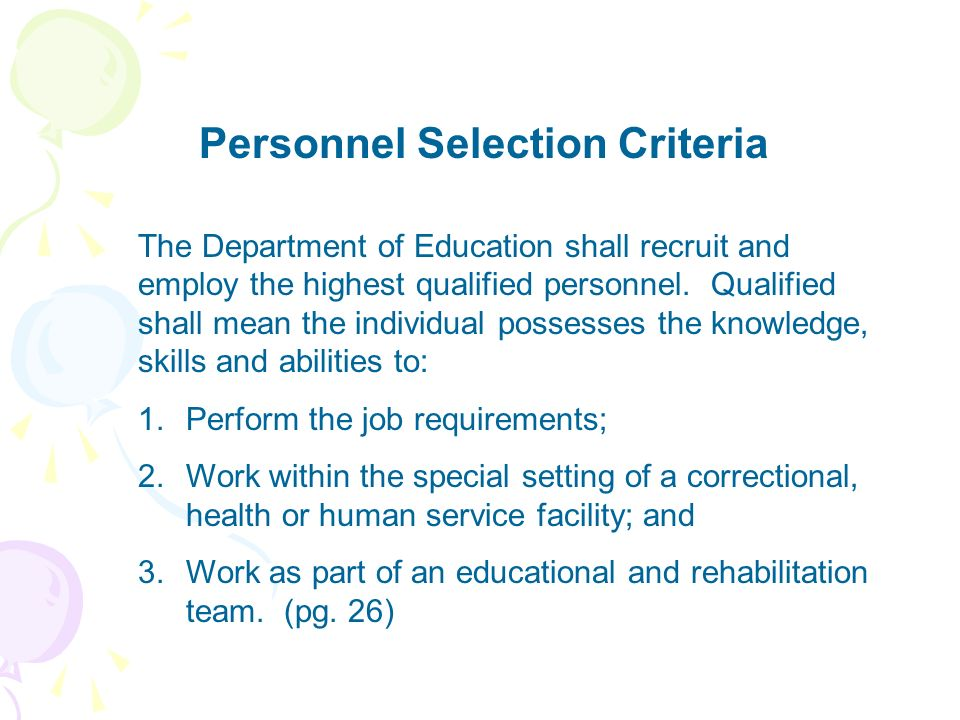Personnel Selection Criteria The Department of Education shall recruit and employ the highest qualified personnel. Qualified shall mean the individual
