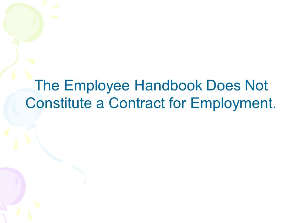 The Employee Handbook Does Not Constitute a Contract for Employment.