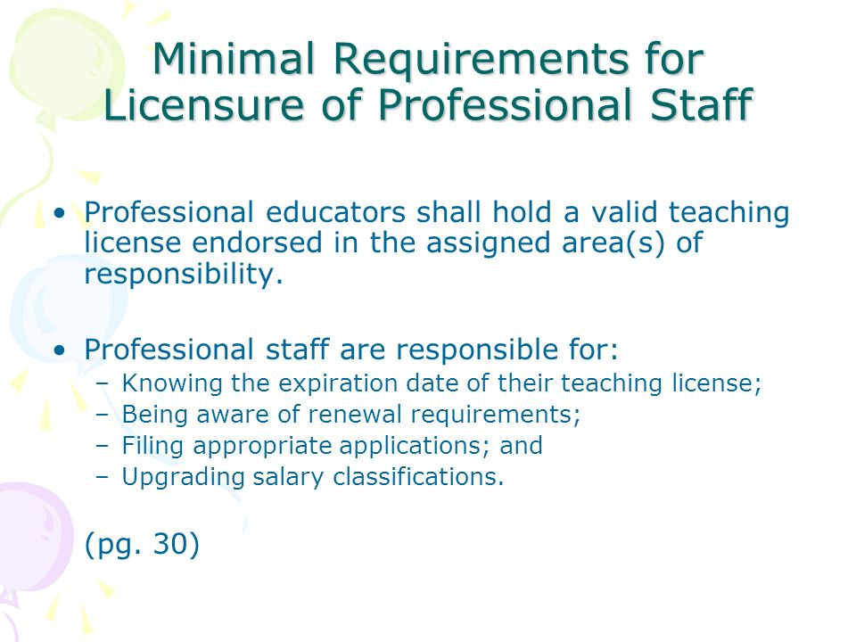 Minimal Requirements for Licensure of Professional Staff Professional educators shall hold a valid teaching license endorsed in the assigned area(s) o
