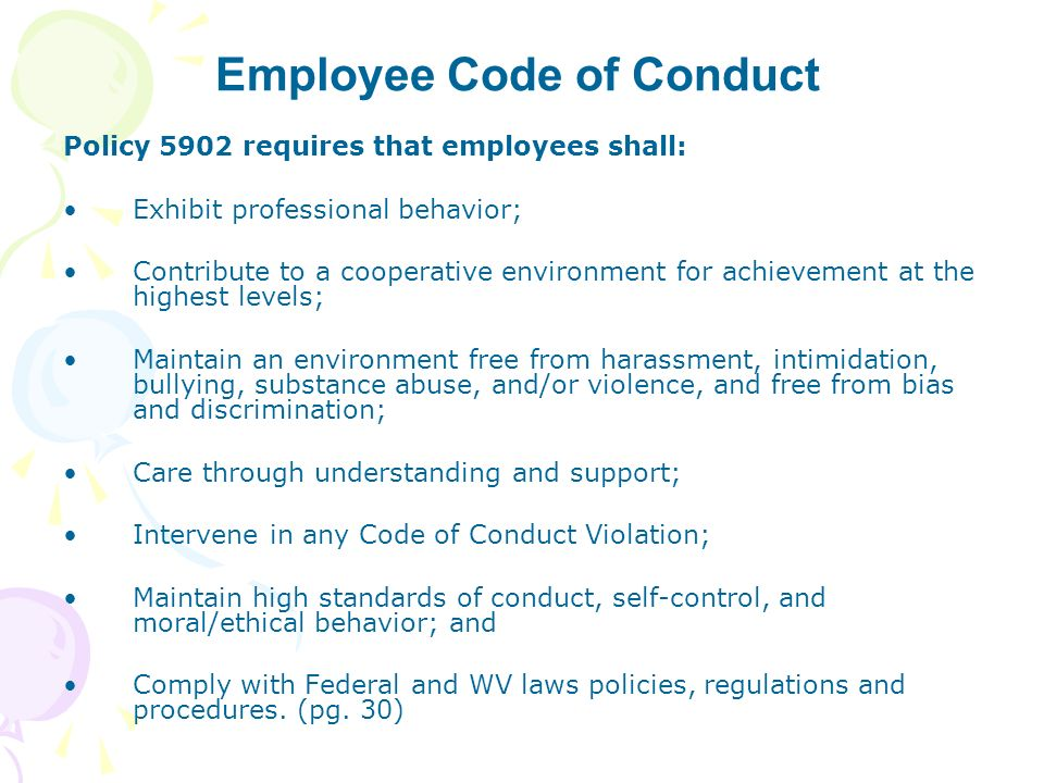 Employee Code of Conduct Policy 5902 requires that employees shall: Exhibit professional behavior; Contribute to a cooperative environment for achieve
