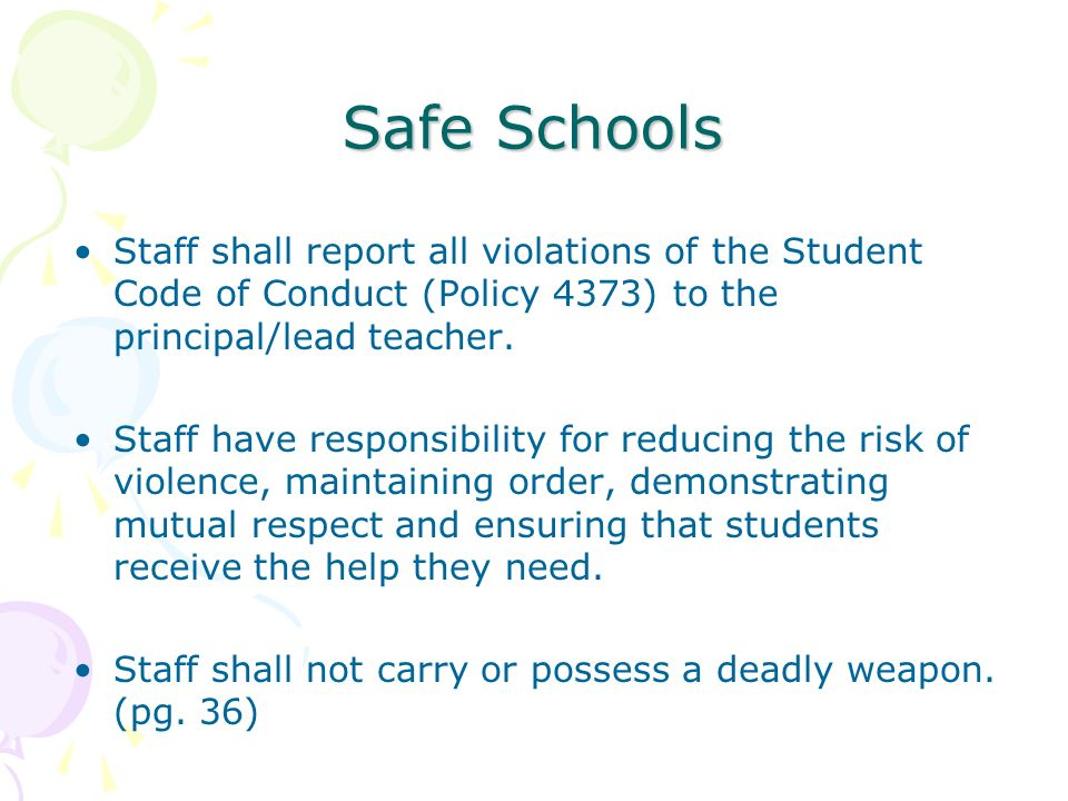 Safe Schools Staff shall report all violations of the Student Code of Conduct (Policy 4373) to the principal/lead teacher. Staff have responsibility f