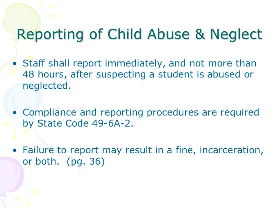 Reporting of Child Abuse & Neglect Staff shall report immediately, and not more than 48 hours, after suspecting a student is abused or neglected. Comp