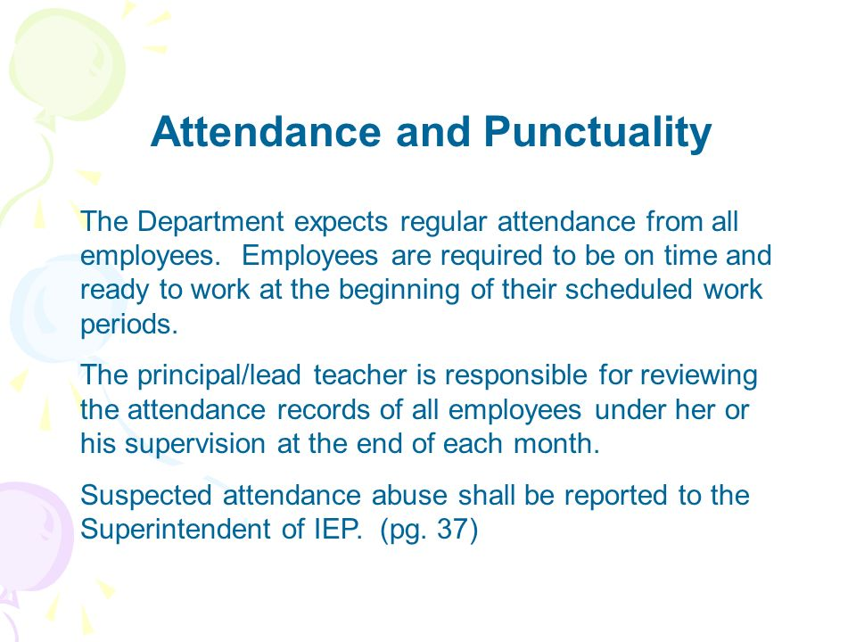 Attendance and Punctuality The Department expects regular attendance from all employees. Employees are required to be on time and ready to work at the