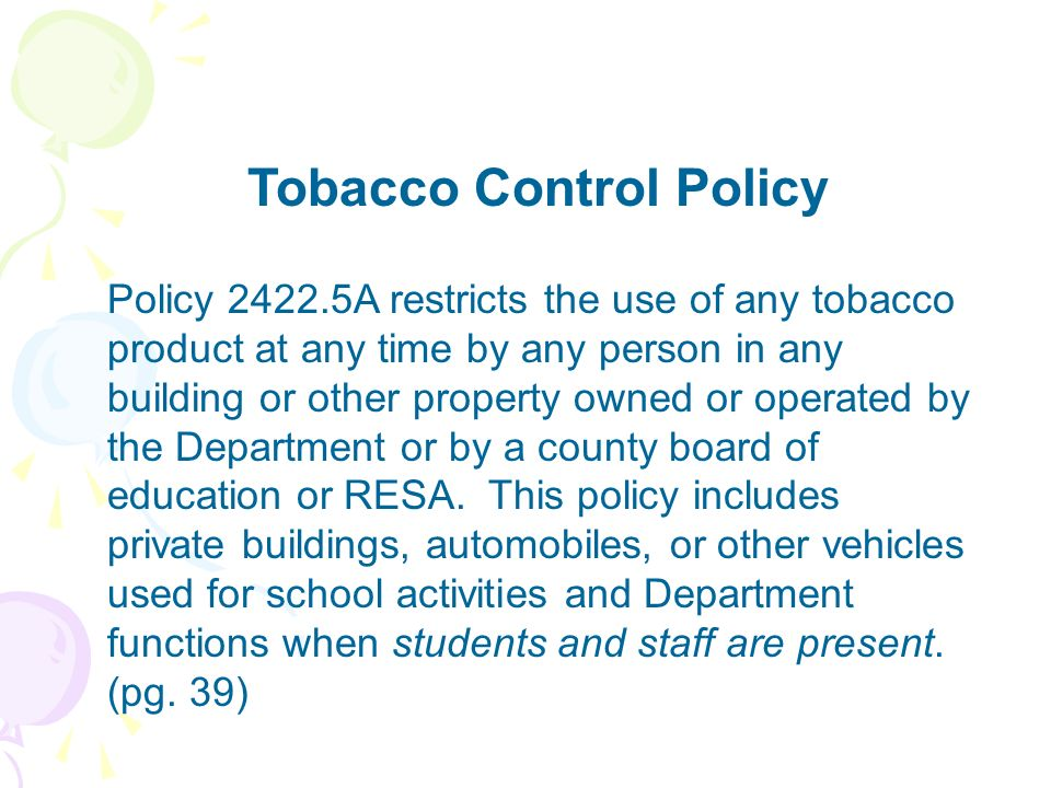 Tobacco Control Policy Policy 2422.5A restricts the use of any tobacco product at any time by any person in any building or other property owned or op