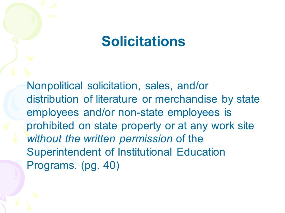 Solicitations Nonpolitical solicitation, sales, and/or distribution of literature or merchandise by state employees and/or non-state employees is proh
