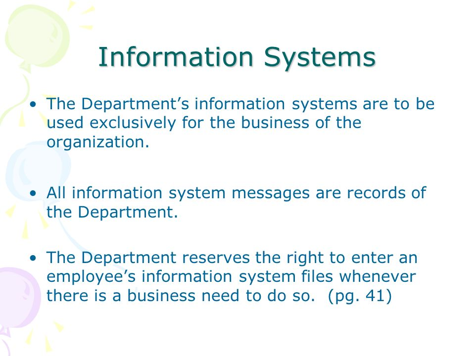 Information Systems The Departments information systems are to be used exclusively for the business of the organization. All information system messag