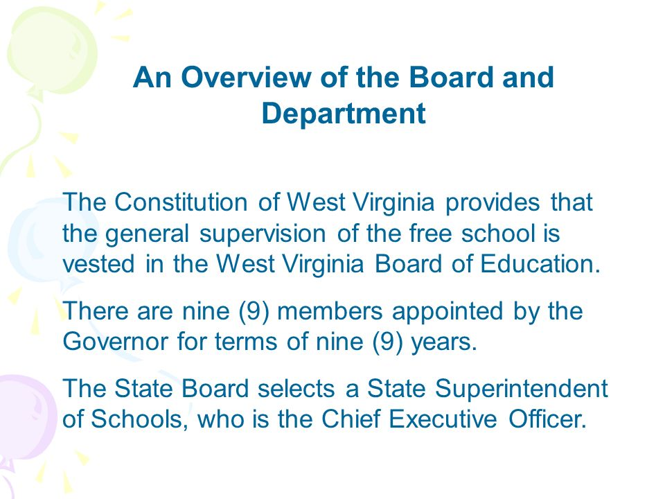 An Overview of the Board and Department The Constitution of West Virginia provides that the general supervision of the free school is vested in the We