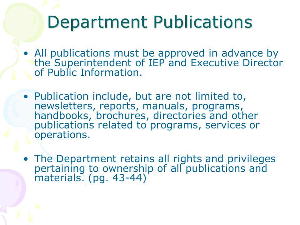Department Publications All publications must be approved in advance by the Superintendent of IEP and Executive Director of Public Information. Public