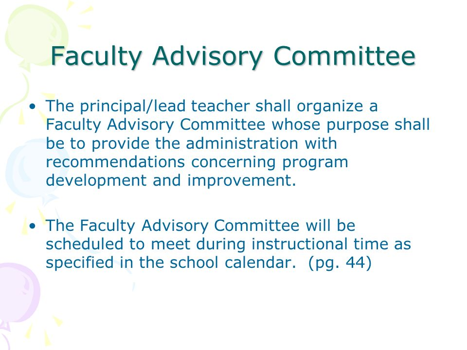 Faculty Advisory Committee The principal/lead teacher shall organize a Faculty Advisory Committee whose purpose shall be to provide the administration