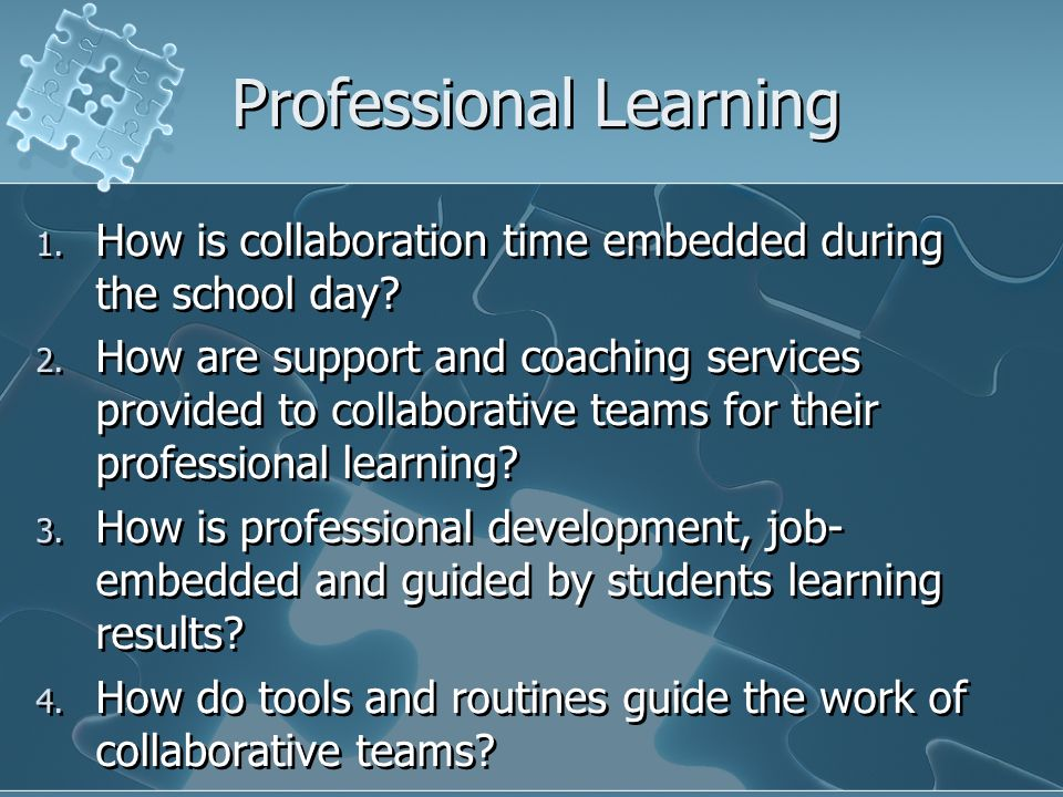 Professional Learning 1. How is collaboration time embedded during the school day? 2. How are support and coaching services provided to collaborative