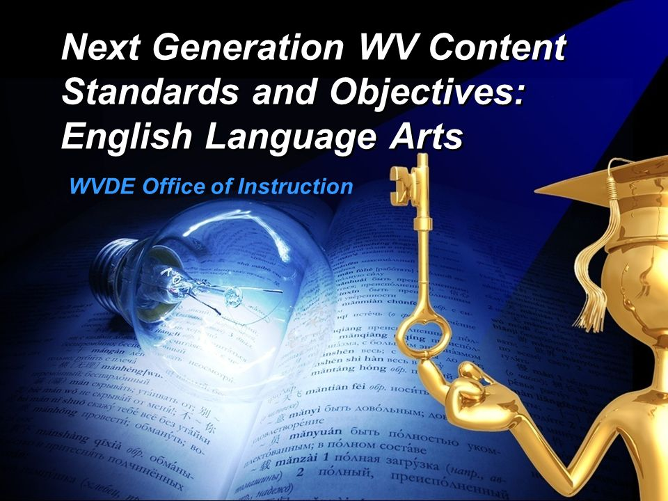 Next Generation WV Content Standards and Objectives: English Language Arts WVDE Office of Instruction
