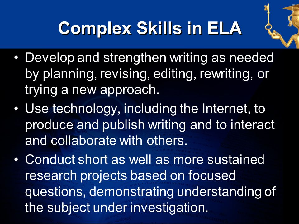 Complex Skills in ELA Develop and strengthen writing as needed by planning, revising, editing, rewriting, or trying a new approach. Use technology, in