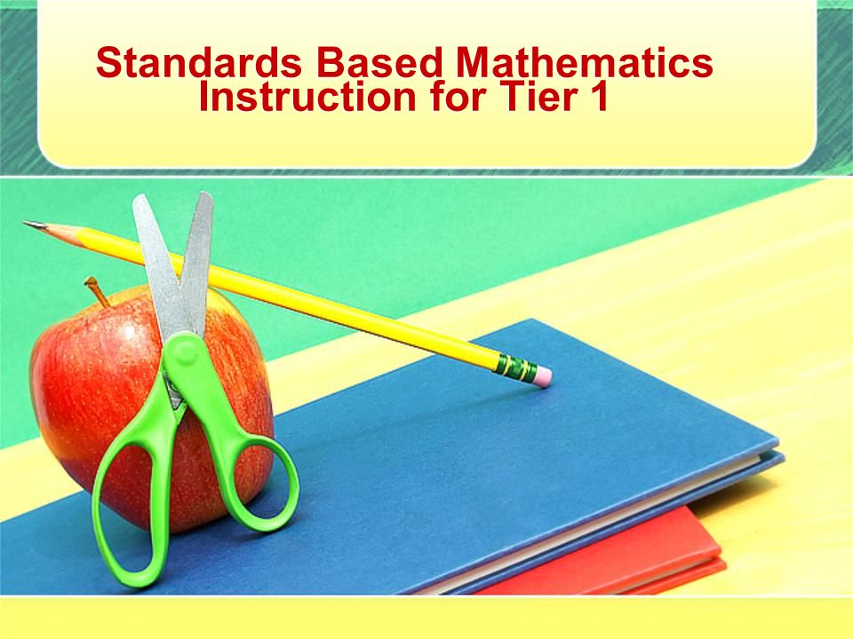 Standards Based Mathematics Instruction for Tier 1