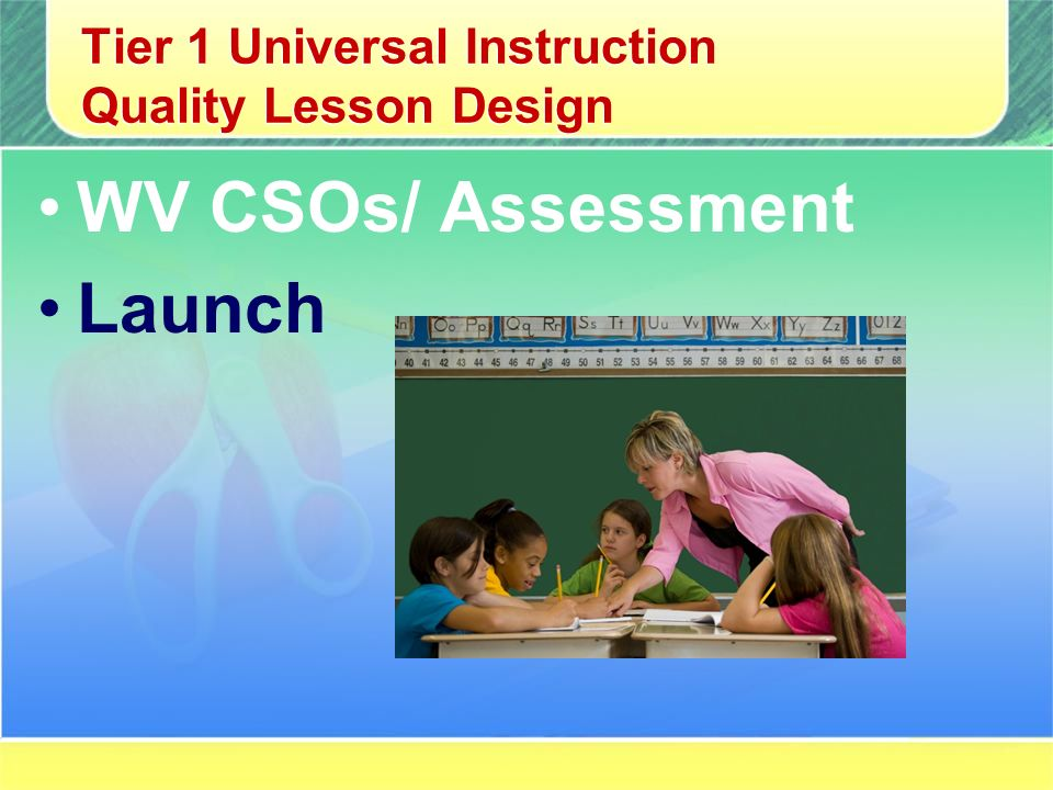 Tier 1 Universal Instruction Quality Lesson Design WV CSOs/ Assessment Launch