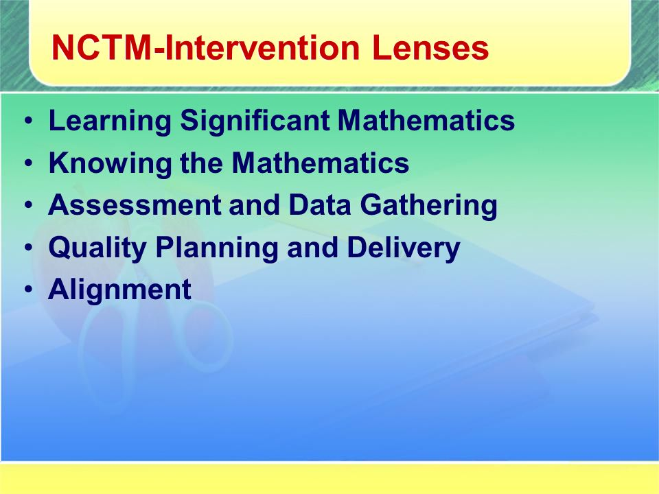 NCTM-Intervention Lenses Learning Significant Mathematics Knowing the Mathematics Assessment and Data Gathering Quality Planning and Delivery Alignment