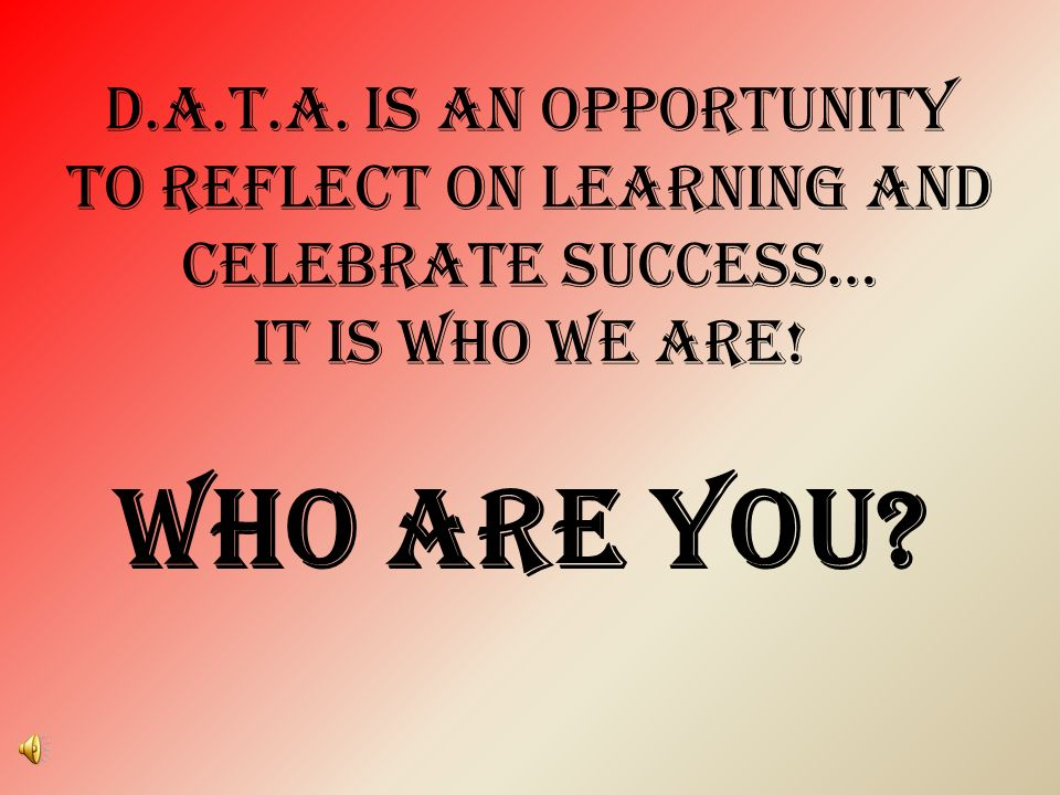d.a.t.a. is an opportunity to reflect on learning and celebrate success… it is who we are.