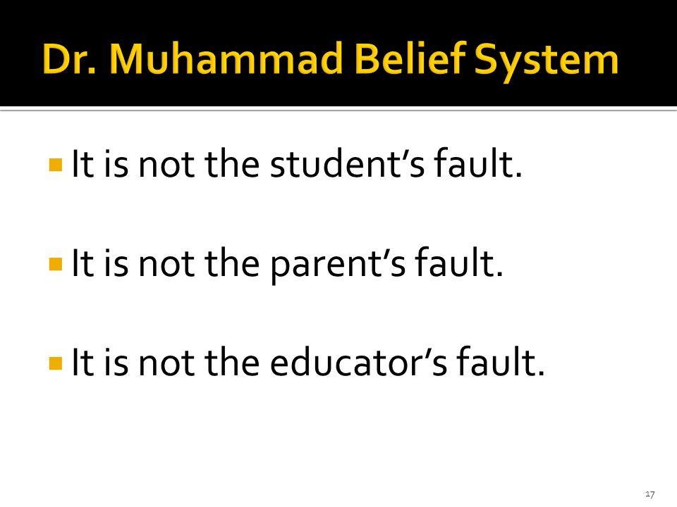 It is not the students fault. It is not the parents fault. It is not the educators fault. 17