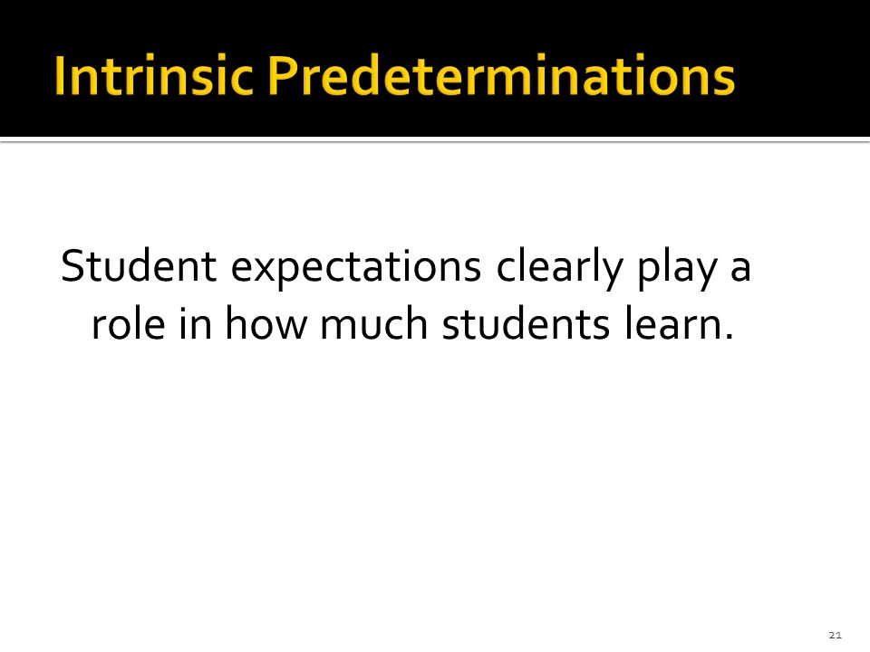 Student expectations clearly play a role in how much students learn. 21