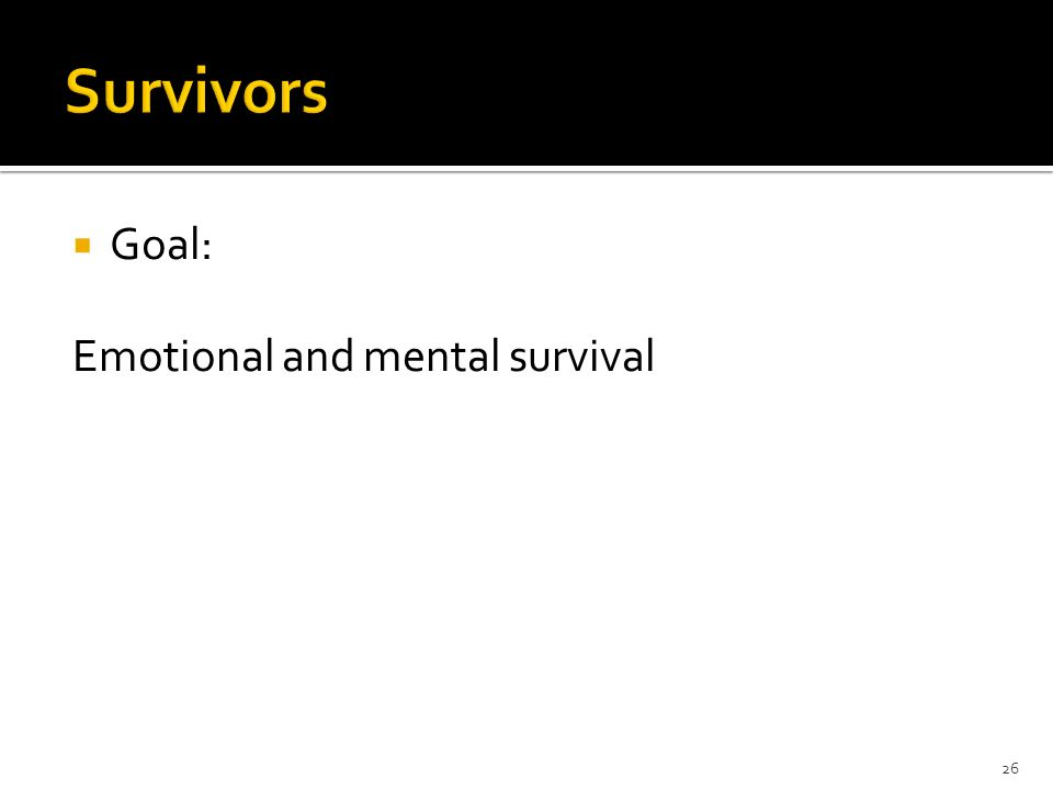 Goal: Emotional and mental survival 26