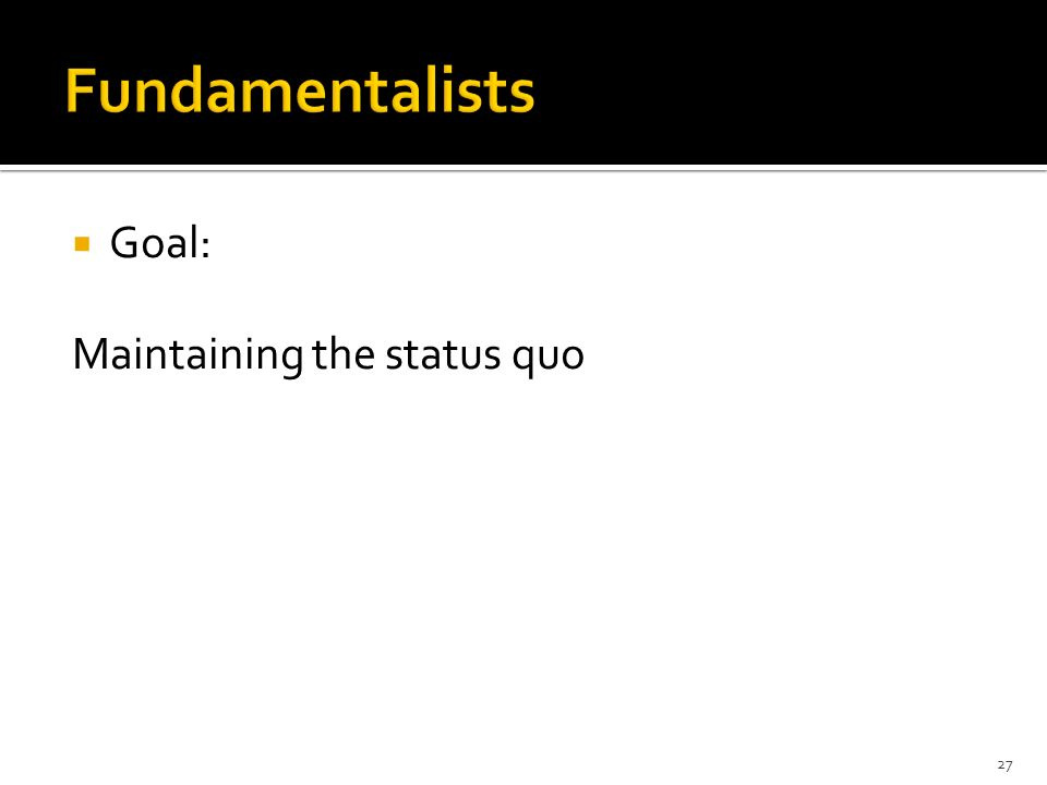 Goal: Maintaining the status quo 27