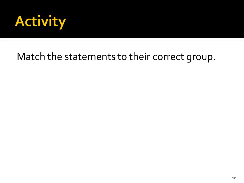 Match the statements to their correct group. 28