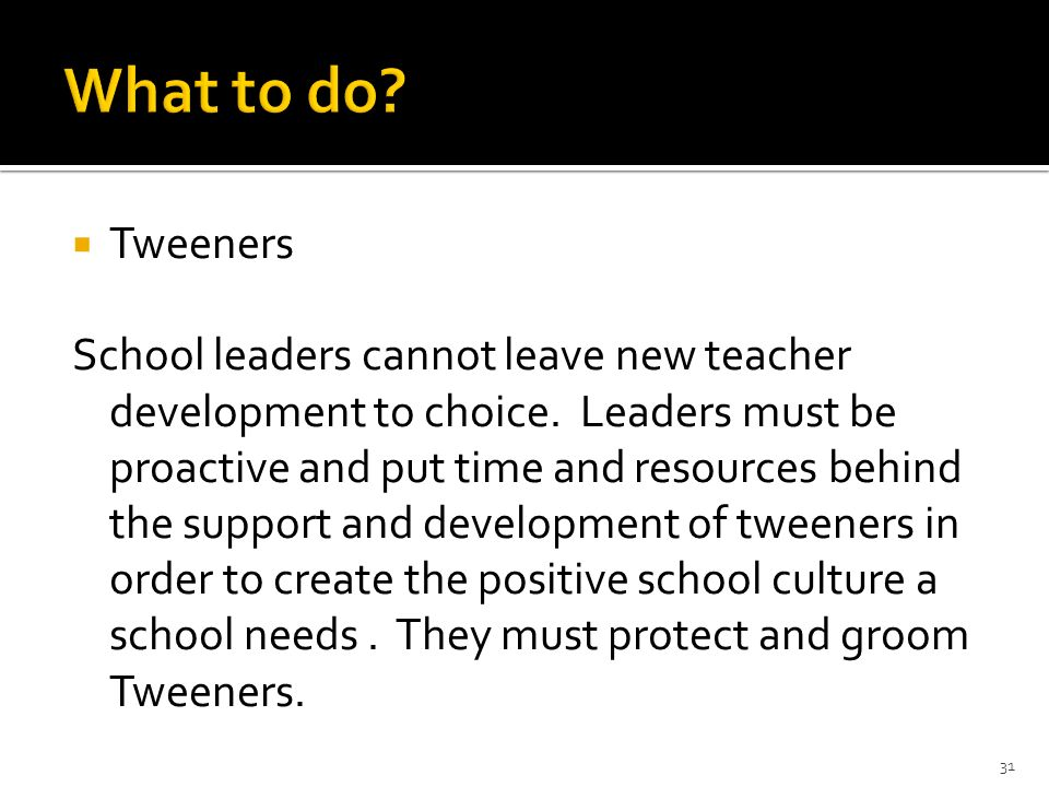 Tweeners School leaders cannot leave new teacher development to choice.